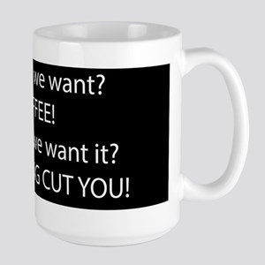What do WE Want! Coffee! I'll Fucking Cut you Mugs